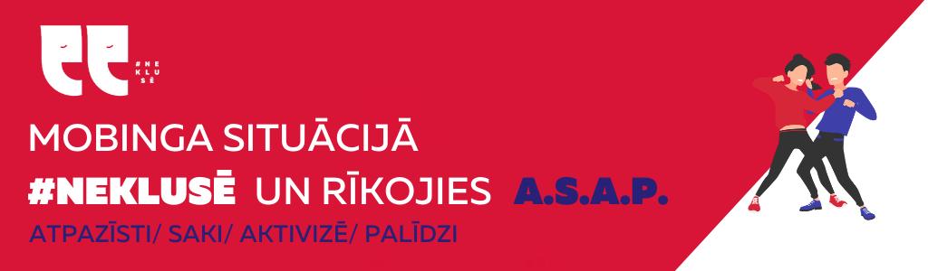 Mobinga situācijā #Neklusē un rīkojies ASAP: Atpazīsti, Saki, Aktivizē un Palīdzi!
